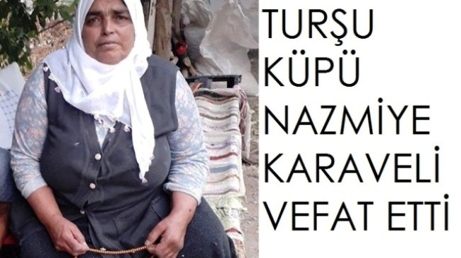 Turşu Küpü Nazmiye Karaveli Vefat Etti